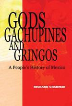 Gods, Gachupines and Gringos - Richard Grabman (ISBN 9780981663708)