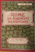 Rome. Ses Monuments, Ses Souvenirs. Rome chrétienne - Rome païenne - Rome souterraine - Rome artistique - A. L' Abbé Boulfroy