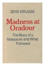 Madness at Oradour, 10 June 1944- & after