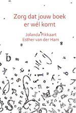 Zorg dat jouw boek er wél komt - Jolanda Pikkaart, Esther van der Ham (ISBN 9789492844156)