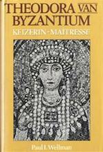 Theodora van Byzantium - Paul I. Wellman (ISBN 9789067901345)