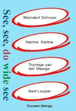 See, see, do wide see - Meindert Schroor, Nanne Kalma, Tryntsje van der Steege, Bert Looper (ISBN 9789460380815)