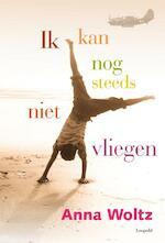 Ik kan nog steeds niet vliegen - Anna Woltz (ISBN 9789025860394)