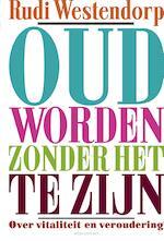 Oud worden zonder het te zijn - Rudi Westendorp (ISBN 9789045032788)