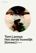Het derde huwelijk - Tom Lanoye (ISBN 9789044621020)