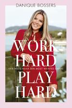 Work hard, play hard - Danique Bossers (ISBN 9789021570631)