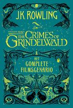 Fantastic Beasts: The Crimes of Grindelwald – Het complete filmscenario - J.K. Rowling (ISBN 9789463360647)