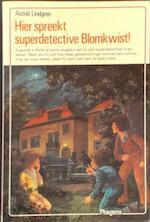 Hier spreekt superdetective blomkwist - Astrid Lindgren (ISBN 9789021601984)