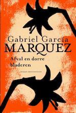Afval en dorre bladeren - Gabriel Garcia Marquez, Gabriel García Márquez (ISBN 9789029085892)