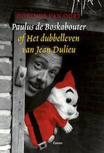 Paulus de Boskabouter of Het dubbelleven van Jean Dulieu - Dorinde van Oort