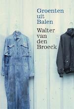 Groenten uit Balen - Walter van den Broeck (ISBN 9789463101615)