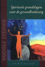Spirituele grondslagen voor de gezondheidszorg - Rudolf Steiner