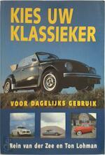 Kies uw klassieker voor dagelijks gebruik - Rein van der Zee, Ton Lohman (ISBN 9789038900162)