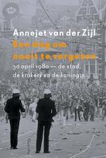 een dag om nooit te vergeten - Annejet van der Zijl (ISBN 9789021448015)