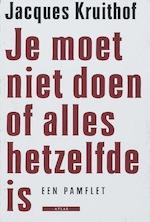 Je moet niet doen of alles hetzelfde is - Jacques Kruithof (ISBN 9789045012872)