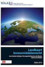 Praktijkgids Landkaart levensmiddelenrecht / Editie 2013 - Irene Scholten - Verheijen (ISBN 9789012391092)