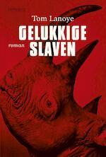 Gelukkige slaven - Tom Lanoye (ISBN 9789044624090)