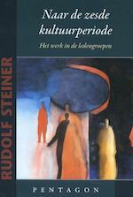 Naar de zesde kultuurperiode - Rudolf Steiner