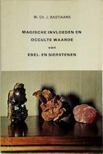 Magische invloeden en occulte waarden van edel- en sierstenen - W.Ch.J. Bastiaans