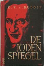 De jodenspiegel: Jodendom en Antisemitisme in de wereldgeschiedenis - E. V. von Rudolf