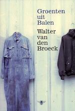 Groenten uit Balen - Walter van den Broeck (ISBN 9789085422877)