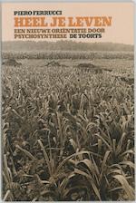 Heel je leven - P. Ferrucci, David Grabijn (ISBN 9789060203422)