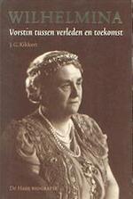 Wilhelmina, vorstin tussen verleden en toekomst - J. G. Kikkert (ISBN 9789026942952)