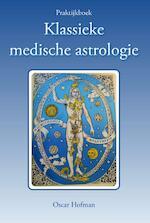 Praktijkboek klassieke medische astrologie - Oscar Hofman (ISBN 9789463310130)