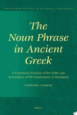 The Noun Phrase in Ancient Greek - Stéphanie J. Bakker (ISBN 9789004177222)