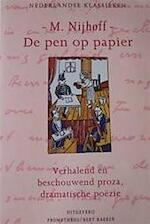 De pen op papier : Verhalend en beschouwend proza, dramatische poëzie - M. Nijhoff