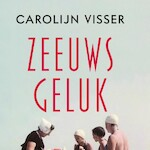 Zeeuws geluk - Carolijn Visser (ISBN 9789045038988)