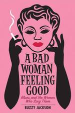 A Bad Woman Feeling Good: Blues and the Women Who Sing Them - Buzzy Jackson (ISBN 9780393059366)