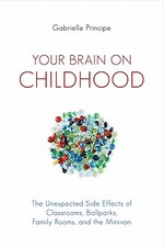 Your Brain on Childhood - Gabrielle Principe (ISBN 9781616144258)