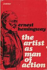 Ernest Hemingway; The Artist As Man Of Action - Piet Bakker (ISBN 9789023209898)