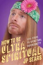 How to Be Ultra Spiritual - J. P. Sears (ISBN 9781622038213)