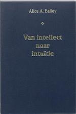 Van intellect naar intuitie - Alice Anne Bailey (ISBN 9789062715572)