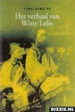 Het verhaal van Witte Lelie - Ting-xing Ye (ISBN 9789031715756)
