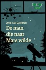 De man die naar Mars wilde - Joris van Casteren (ISBN 9789462250864)