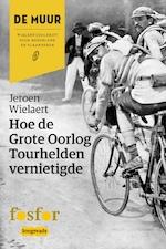 Hoe de Grote Oorlog Tourhelden vernietigde - Jeroen Wielaert (ISBN 9789462251229)
