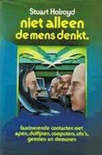 Niet alleen de mens denkt - Stuart Holroyd, J.P. Klautz, Alexandra Gabrielli, Gerard Grasman (ISBN 9789062481552)