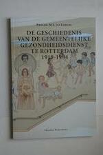 De geschiedenis van de gemeentelijke gezondheidsdienst te Rotterdam 1919-1994 - M.J. van Lieburg (ISBN 9789052350769)
