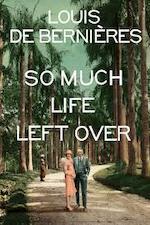 So Much Life Left Over - Louis de Bernieres (ISBN 9781911215622)