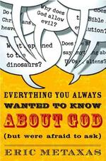Everything You Always Wanted to Know About God - Eric Metaxas (ISBN 9781400071012)