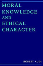 Moral Knowledge and Ethical Character - Robert Audi (ISBN 9780195114690)
