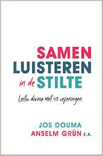 Samen luisteren in de stilte - Jos Douma, Anselm Grün, John Lapré, Peter Halldorf, Thomas Quartier, Elsbeth Gruteke