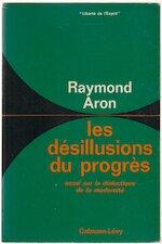 Les Désillusions Du Progrès : Essai Sur la Dialectique de la Modernité - Raymond Aron