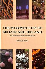 The myxomycetes of Britain and Ireland - Bruce Ing (ISBN 9780855462512)