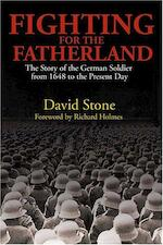 Fighting for the fatherland - David J. A. Stone, Richard Holmes (ISBN 9781597970693)