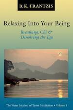 Relaxing into Your Being - Bruce Kumar Frantzis (ISBN 9781556434075)