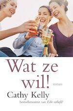 Wat ze wil - Cathy Kelly (ISBN 9789044356946)